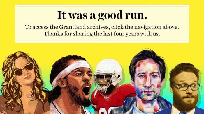 RIP GRANTLAND: You were good and great.